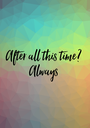 After all this time? Always - Personalised Poster A1 size