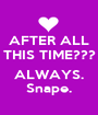 AFTER ALL THIS TIME???  ALWAYS. Snape. - Personalised Poster A1 size