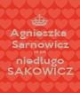Agnieszka  Sarnowicz to już niedługo SAKOWICZ - Personalised Poster A1 size