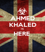 AHMED KHALED IS  HERE   - Personalised Poster A1 size