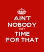 AIN'T NOBODY GOT TIME FOR THAT - Personalised Poster A1 size