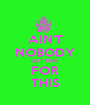 AIN'T NOBODY GOT TIME FOR THIS - Personalised Poster A1 size