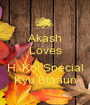Akash Loves  H  Koi Special Kyu Btaaun - Personalised Poster A1 size