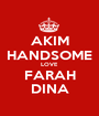 AKIM HANDSOME LOVE FARAH DINA - Personalised Poster A1 size