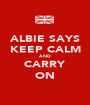ALBIE SAYS KEEP CALM AND CARRY ON - Personalised Poster A1 size