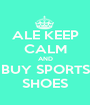 ALE KEEP CALM AND BUY SPORTS SHOES - Personalised Poster A1 size