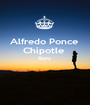 Alfredo Ponce  Chipotle  Story    - Personalised Poster A1 size