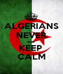 ALGERIANS NEVER ever KEEP  CALM - Personalised Poster A1 size