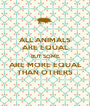 ALL ANIMALS ARE EQUAL BUT SOME ARE MORE EQUAL THAN OTHERS - Personalised Poster A1 size