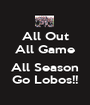 All Out All Game  All Season Go Lobos!! - Personalised Poster A1 size