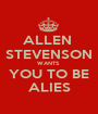 ALLEN  STEVENSON WANTS  YOU TO BE ALIES - Personalised Poster A1 size