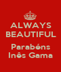 ALWAYS BEAUTIFUL  Parabéns Inês Gama - Personalised Poster A1 size