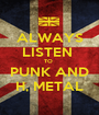 ALWAYS LISTEN  TO  PUNK AND H, METAL - Personalised Poster A1 size