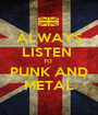 ALWAYS LISTEN  TO  PUNK AND METAL - Personalised Poster A1 size