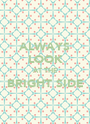 ALWAYS LOOK AT THE BRIGHT SIDE  - Personalised Poster A1 size