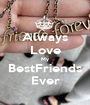 Always Love My BestFriends Ever - Personalised Poster A1 size