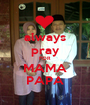 always pray FOR MAMA PAPA - Personalised Poster A1 size