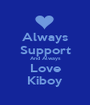 Always Support And Always Love Kiboy - Personalised Poster A1 size
