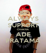 ALWAYS SUPPORT CHAKRA ADE PRATAMA - Personalised Poster A1 size