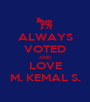 ALWAYS VOTED AND LOVE M. KEMAL S. - Personalised Poster A1 size