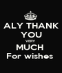 ALY THANK YOU VERY  MUCH  For wishes  - Personalised Poster A1 size