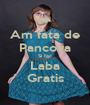 Am fata de Pancova Si fac Laba Gratis - Personalised Poster A1 size