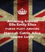 Amazing friends Ella Emily Eliza FURZE PLATT JUNIORS Hannah Catrin Alice Louise Lucia  - Personalised Poster A1 size
