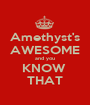 Amethyst's AWESOME and you KNOW  THAT - Personalised Poster A1 size