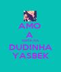 AMO  A  GATA DA DUDINHA YASBEK - Personalised Poster A1 size