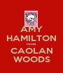 AMY HAMILTON loves CAOLAN WOODS - Personalised Poster A1 size