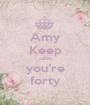 Amy Keep calm you're forty - Personalised Poster A1 size