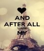 AND AFTER ALL YOU'RE MY  - Personalised Poster A1 size