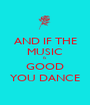 AND IF THE MUSIC IS GOOD YOU DANCE - Personalised Poster A1 size