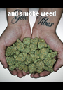 and smoke weed  - Personalised Poster A1 size