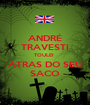 ANDRÉ TRAVESTI TOULEI  ATRAS DO SEU SACO - Personalised Poster A1 size