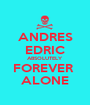 ANDRES EDRIC ABSOLUTELY FOREVER  ALONE - Personalised Poster A1 size