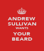 ANDREW SULLIVAN WANTS YOUR BEARD - Personalised Poster A1 size