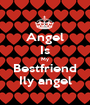 Angel Is My Bestfriend Ily angel - Personalised Poster A1 size