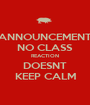 ANNOUNCEMENT NO CLASS REACTION DOESNT KEEP CALM - Personalised Poster A1 size