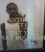 ANTHONY  DONT GIVE  A FUCK   WAT YALL  SAY BOUT HIM - Personalised Poster A1 size