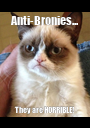 Anti-Bronies... They are HORRIBLE! - Personalised Poster A1 size