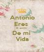 Antonio Eres  El amOr  De mi  Vida - Personalised Poster A1 size
