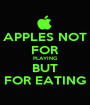 APPLES NOT FOR PLAYING BUT FOR EATING - Personalised Poster A1 size