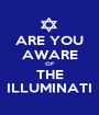 ARE YOU AWARE OF THE ILLUMINATI - Personalised Poster A1 size