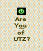 Are  You  ONE of  UTZ? - Personalised Poster A1 size