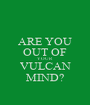ARE YOU OUT OF YOUR VULCAN MIND? - Personalised Poster A1 size