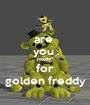 are  you  ready  for golden freddy - Personalised Poster A1 size