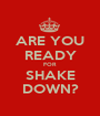 ARE YOU READY FOR SHAKE DOWN? - Personalised Poster A1 size