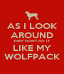 AS I LOOK AROUND THEY DON'T DO IT LIKE MY WOLFPACK - Personalised Poster A1 size