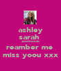 ashley sarah  bestfriends reamber me  miss yoou xxx - Personalised Poster A1 size